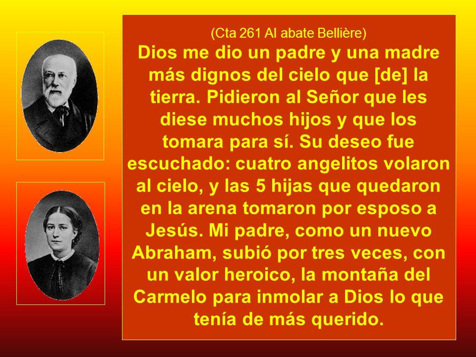(Cta 261 Al abate Bellière) Dios me dio un padre y una madre más dignos del cielo que [de] la tierra.
